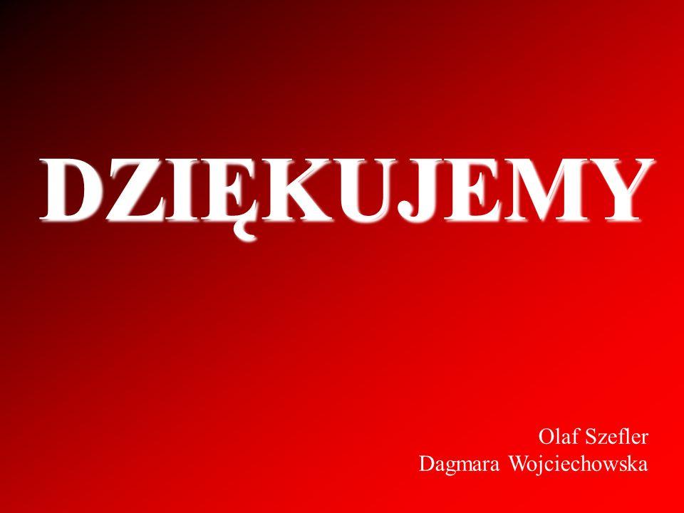 DZIĘKUJEMY Olaf Szefler Dagmara Wojciechowska Olaf Szefler