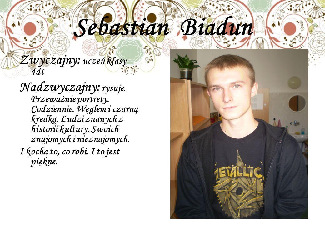 Sebastian Biadun Zwyczajny: uczeń klasy 4dt