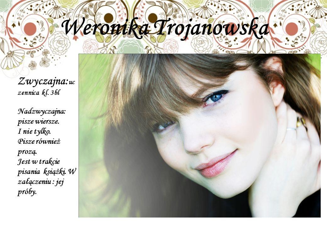 Weronika Trojanowska Zwyczajna:uczennica kl. 3bl