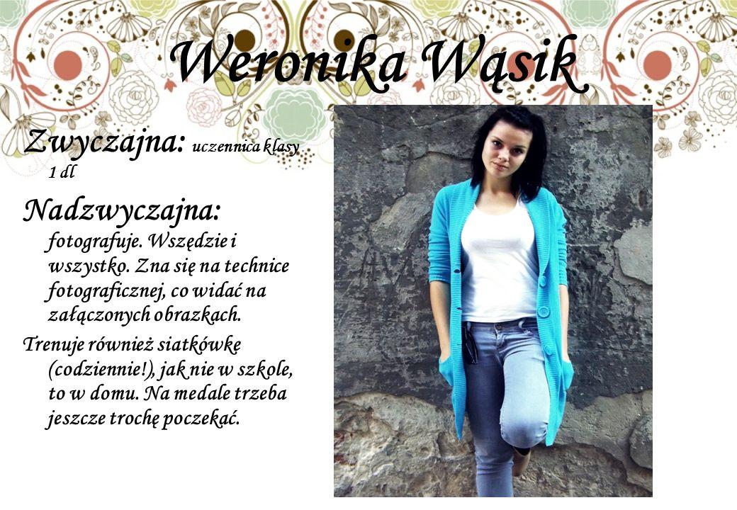 Weronika Wąsik Zwyczajna: uczennica klasy 1 dl
