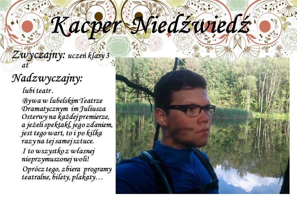 Kacper Niedźwiedź Zwyczajny: uczeń klasy 3 at Nadzwyczajny: