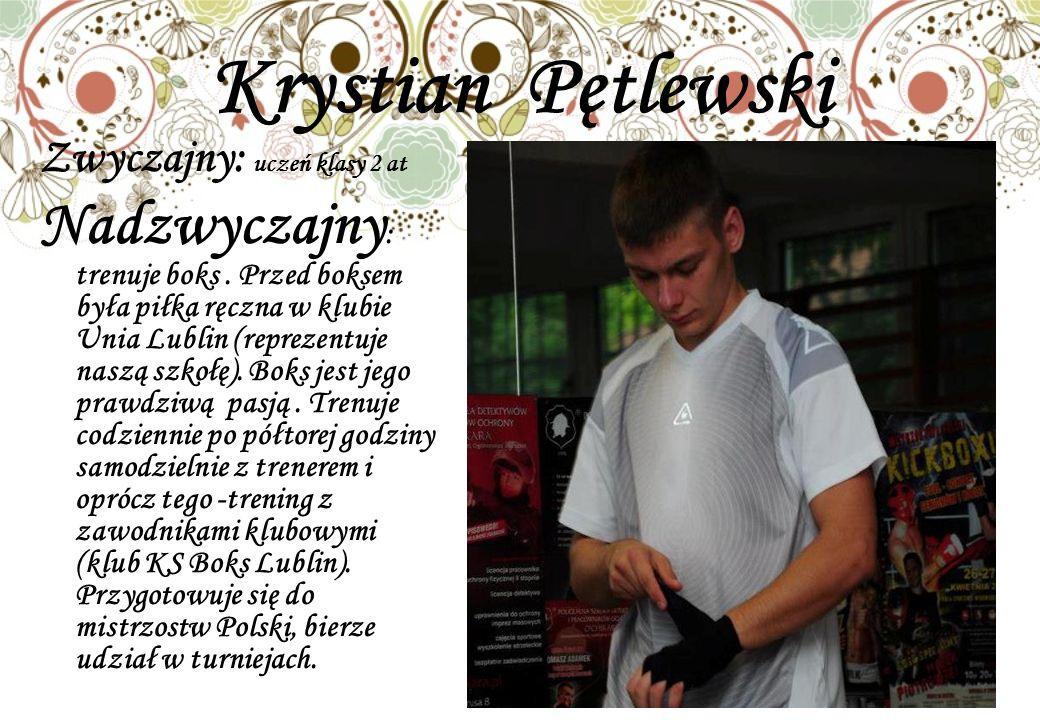 Krystian Pętlewski Zwyczajny: uczeń klasy 2 at.