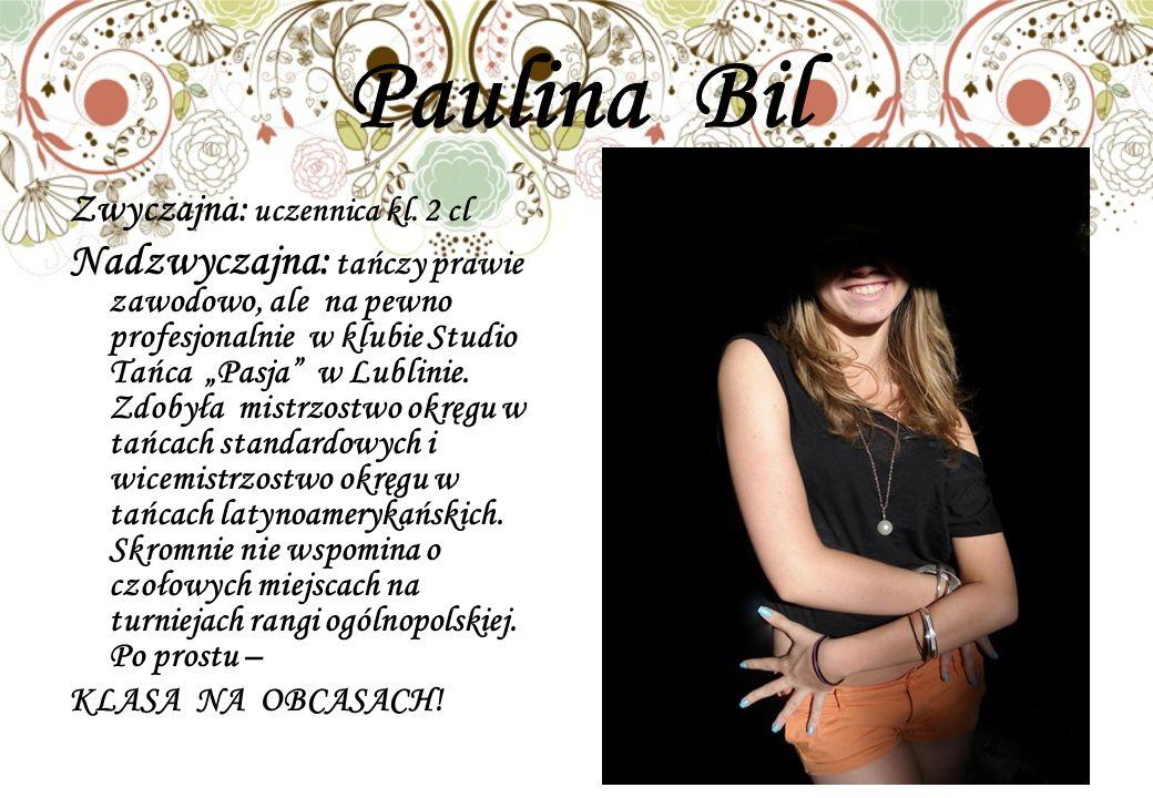 Paulina Bil Zwyczajna: uczennica kl. 2 cl.