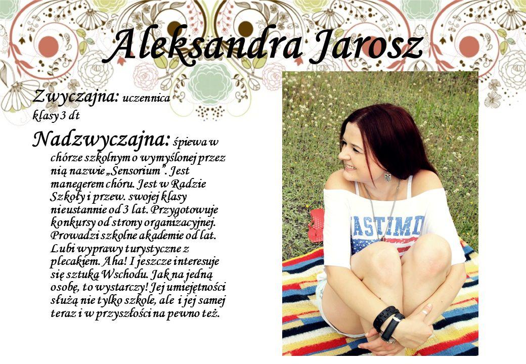Aleksandra Jarosz Zwyczajna: uczennica. klasy 3 dt.