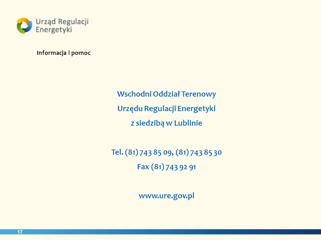 Informacja i pomoc Wschodni Oddział Terenowy Urzędu Regulacji Energetyki z siedzibą w Lublinie. Tel. (81) 743 85 09, (81) 743 85 30.