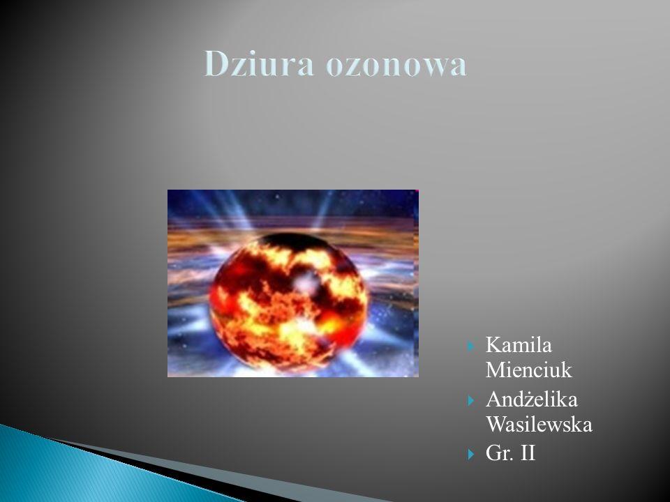 Dziura ozonowa Kamila Mienciuk Andżelika Wasilewska Gr. II