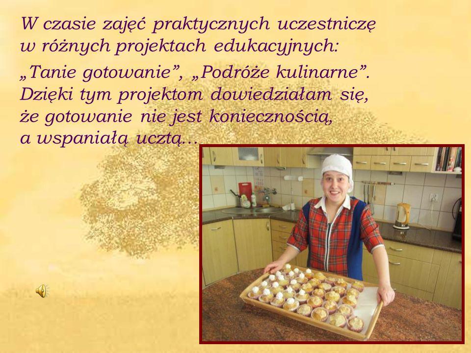"""W czasie zajęć praktycznych uczestniczę w różnych projektach edukacyjnych: """"Tanie gotowanie , """"Podróże kulinarne ."""