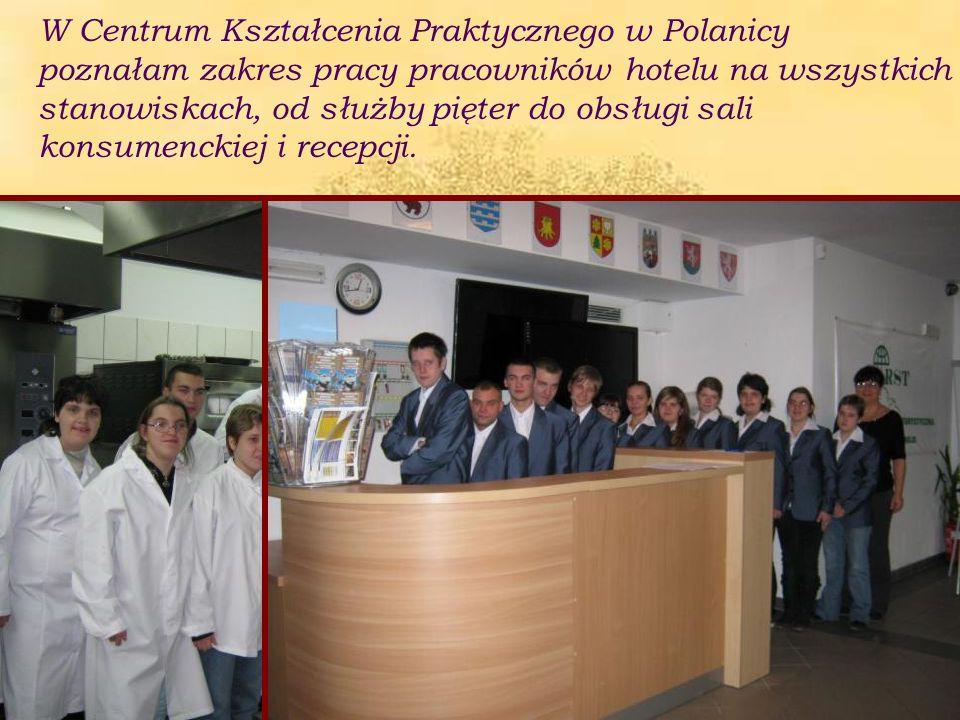 W Centrum Kształcenia Praktycznego w Polanicy poznałam zakres pracy pracowników hotelu na wszystkich stanowiskach, od służby pięter do obsługi sali konsumenckiej i recepcji.