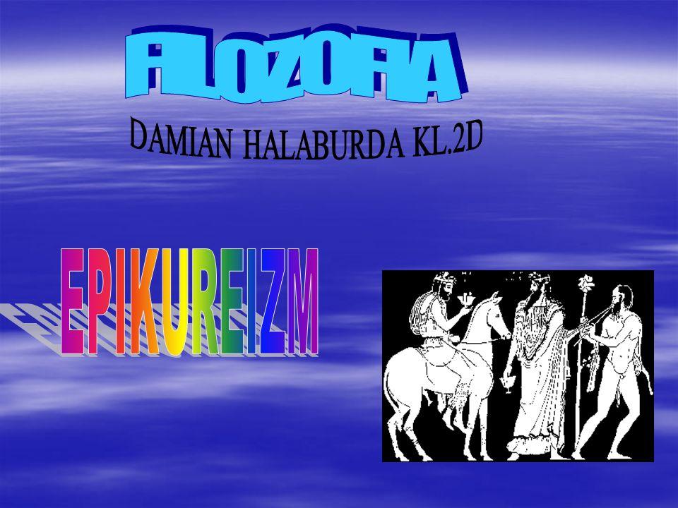 FILOZOFIA DAMIAN HALABURDA KL.2D EPIKUREIZM