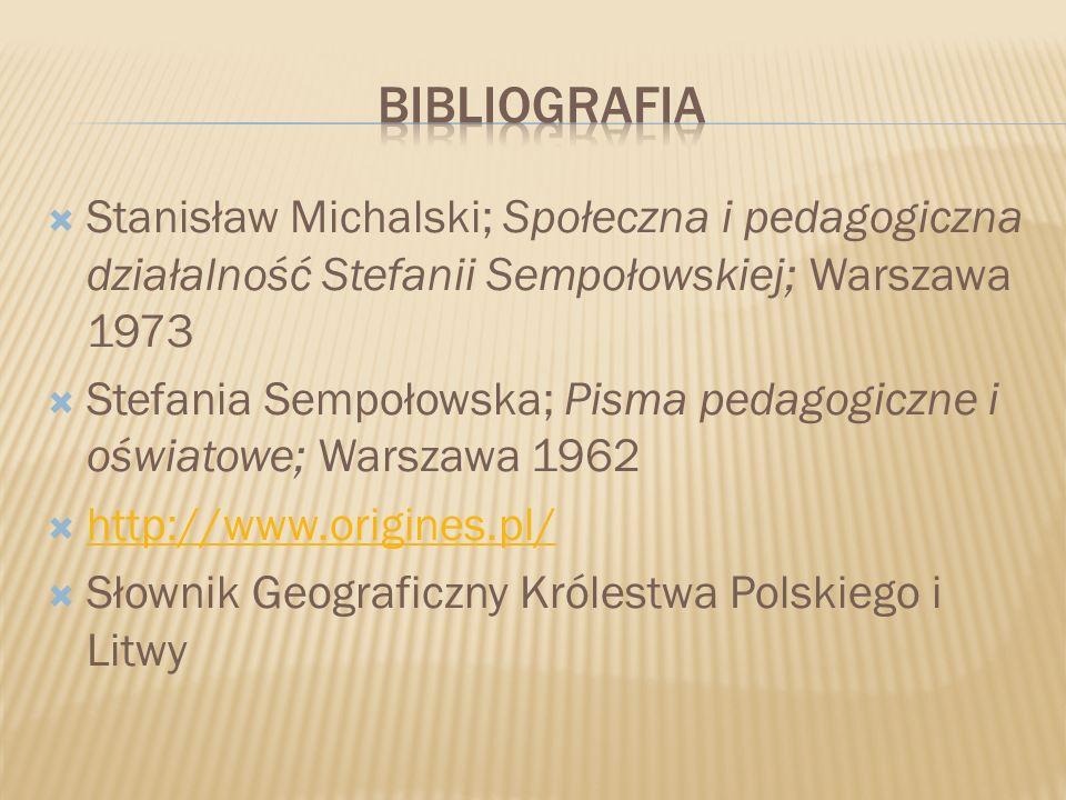 bibliografia Stanisław Michalski; Społeczna i pedagogiczna działalność Stefanii Sempołowskiej; Warszawa 1973.