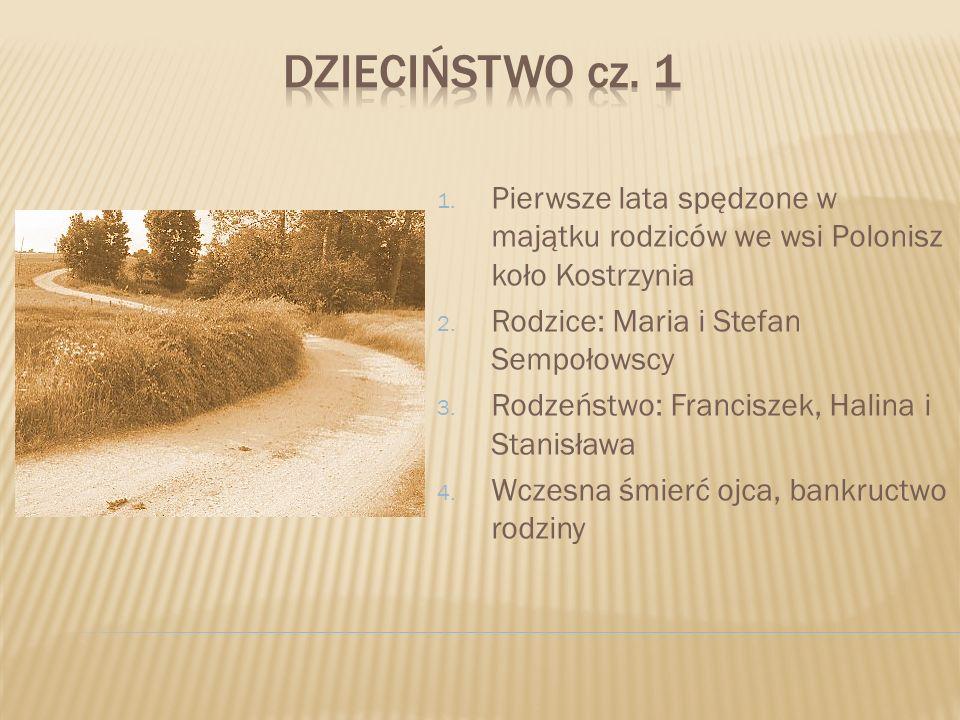 DZIECIŃSTWO cz. 1 Pierwsze lata spędzone w majątku rodziców we wsi Polonisz koło Kostrzynia. Rodzice: Maria i Stefan Sempołowscy.