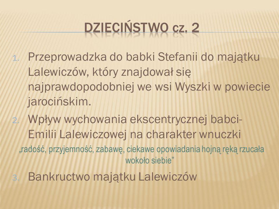Dzieciństwo cz. 2Przeprowadzka do babki Stefanii do majątku Lalewiczów, który znajdował się najprawdopodobniej we wsi Wyszki w powiecie jarocińskim.