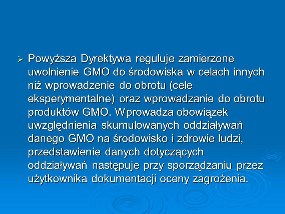 Powyższa Dyrektywa reguluje zamierzone uwolnienie GMO do środowiska w celach innych niż wprowadzenie do obrotu (cele eksperymentalne) oraz wprowadzanie do obrotu produktów GMO.