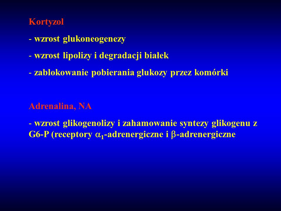 Kortyzolwzrost glukoneogenezy. wzrost lipolizy i degradacji białek. zablokowanie pobierania glukozy przez komórki.