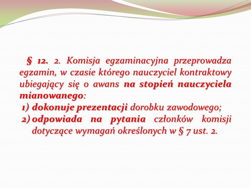 § 12. 2. Komisja egzaminacyjna przeprowadza egzamin, w czasie którego nauczyciel kontraktowy ubiegający się o awans na stopień nauczyciela mianowanego: