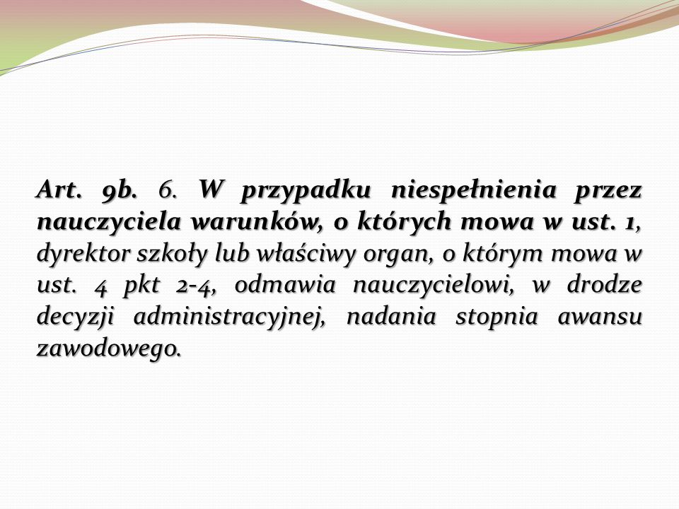Art. 9b. 6. W przypadku niespełnienia przez nauczyciela warunków, o których mowa w ust.