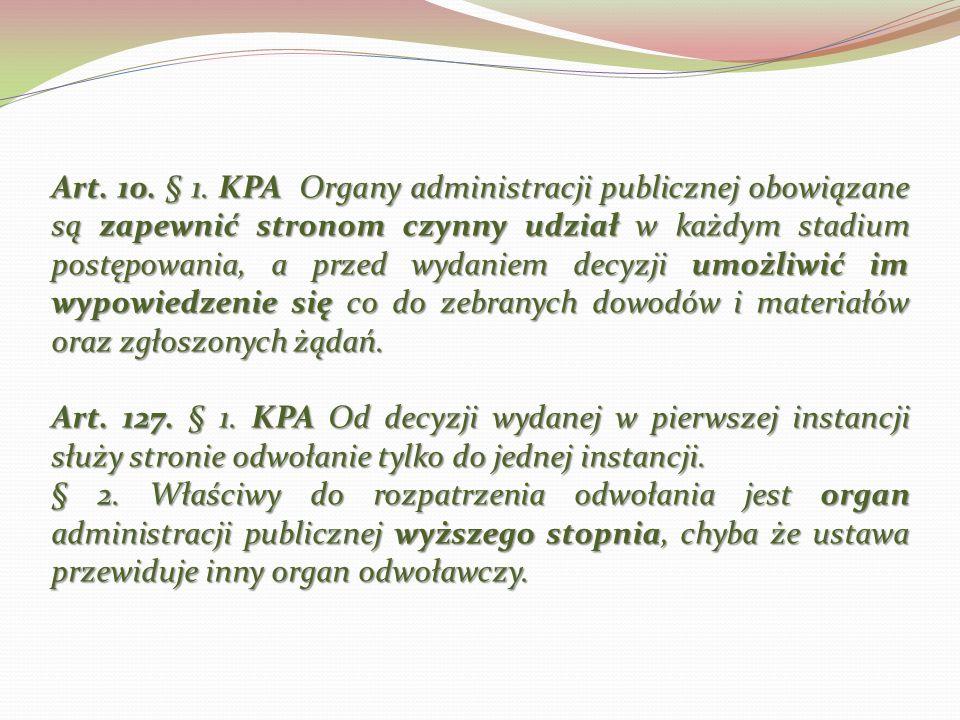 Art. 10. § 1. KPA Organy administracji publicznej obowiązane są zapewnić stronom czynny udział w każdym stadium postępowania, a przed wydaniem decyzji umożliwić im wypowiedzenie się co do zebranych dowodów i materiałów oraz zgłoszonych żądań.