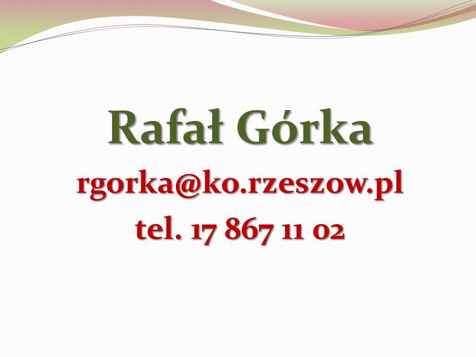 Rafał Górka rgorka@ko.rzeszow.pl tel. 17 867 11 02
