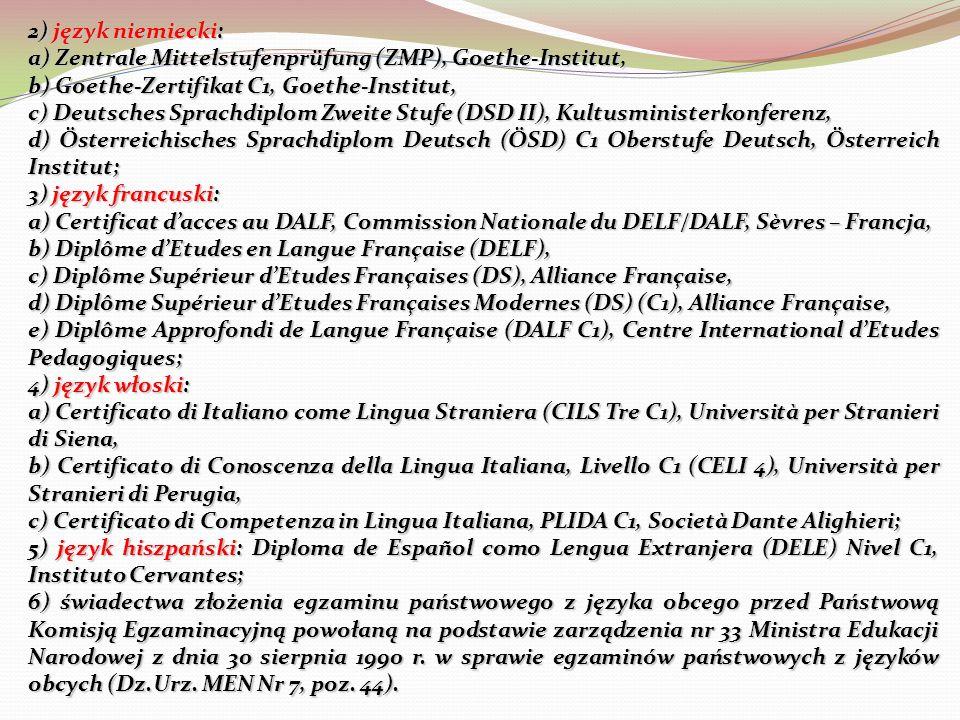 2) język niemiecki: a) Zentrale Mittelstufenprüfung (ZMP), Goethe-Institut, b) Goethe-Zertifikat C1, Goethe-Institut,