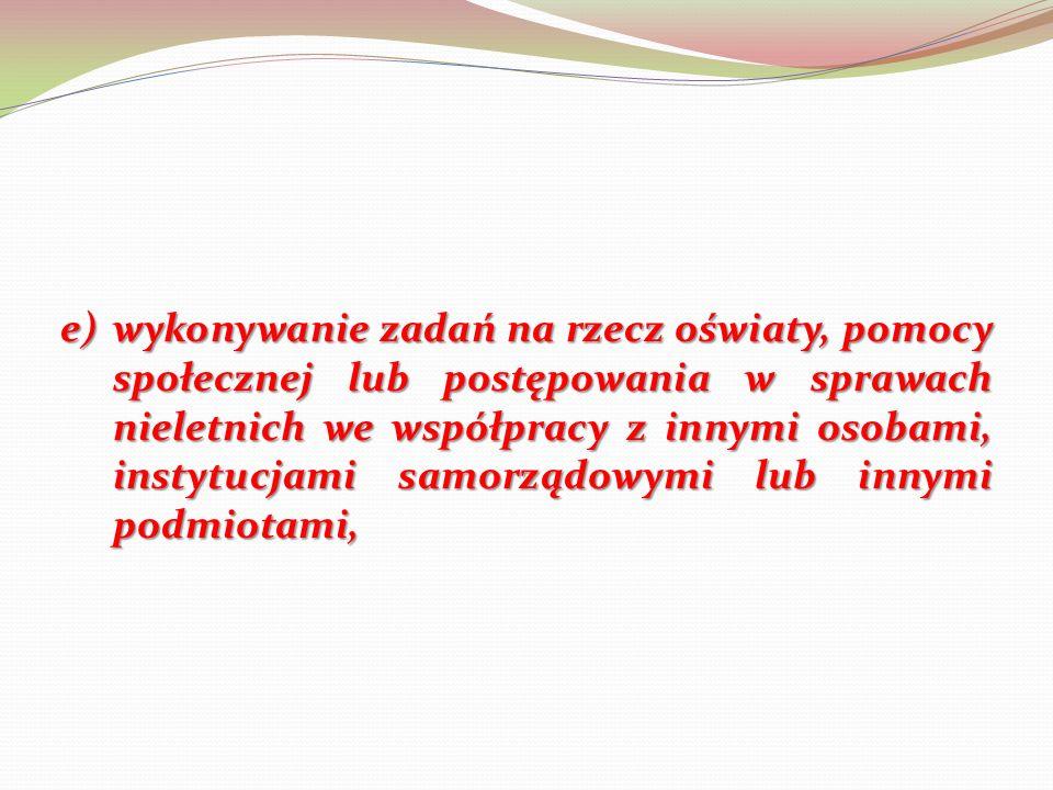 e) wykonywanie zadań na rzecz oświaty, pomocy społecznej lub postępowania w sprawach nieletnich we współpracy z innymi osobami, instytucjami samorządowymi lub innymi podmiotami,