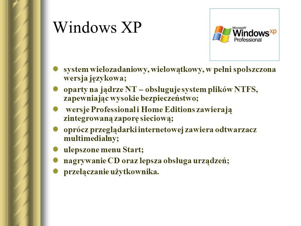 Windows XP system wielozadaniowy, wielowątkowy, w pełni spolszczona wersja językowa;