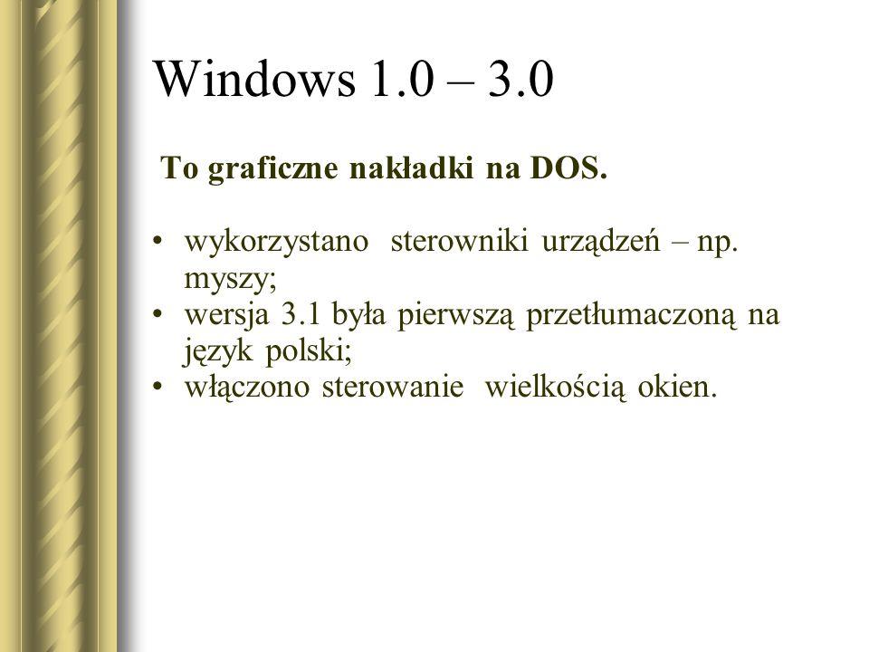 Windows 1.0 – 3.0 To graficzne nakładki na DOS.