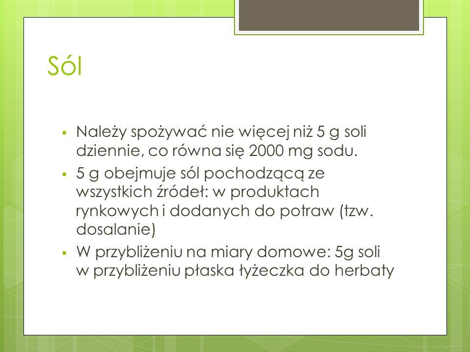 SólNależy spożywać nie więcej niż 5 g soli dziennie, co równa się 2000 mg sodu.