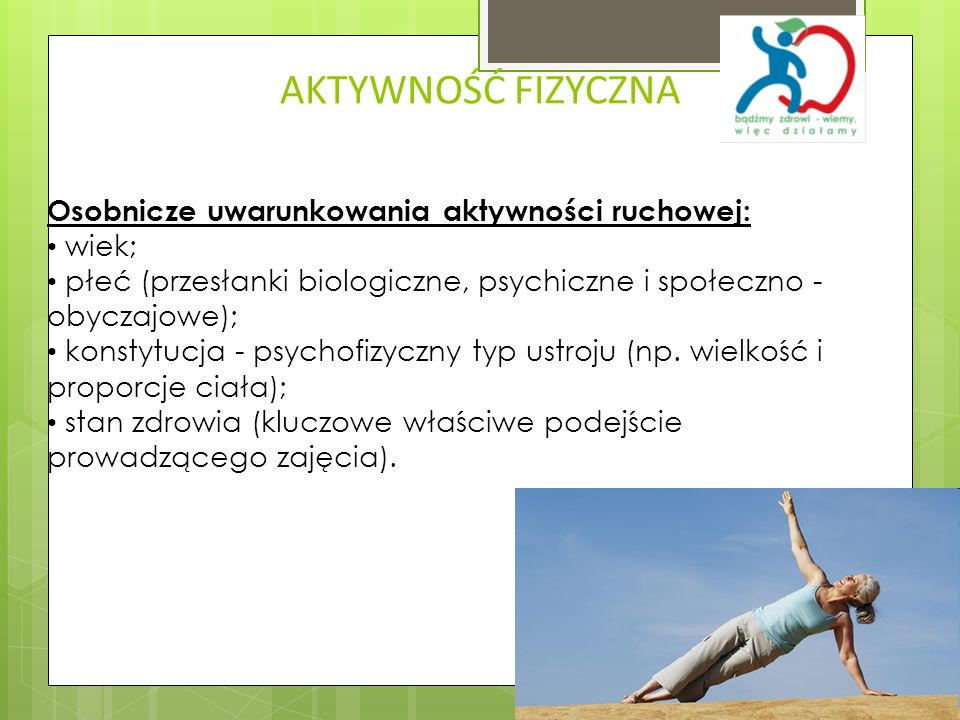 AKTYWNOŚĆ FIZYCZNA Osobnicze uwarunkowania aktywności ruchowej: wiek;