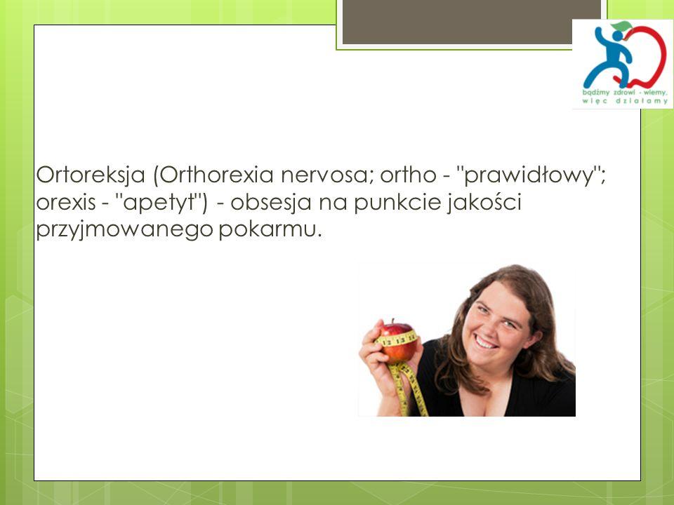 Ortoreksja (Orthorexia nervosa; ortho - prawidłowy ; orexis - apetyt ) - obsesja na punkcie jakości przyjmowanego pokarmu.