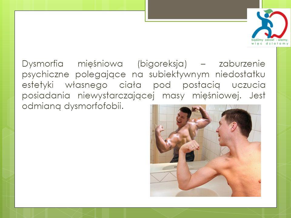 Dysmorfia mięśniowa (bigoreksja) – zaburzenie psychiczne polegające na subiektywnym niedostatku estetyki własnego ciała pod postacią uczucia posiadania niewystarczającej masy mięśniowej.