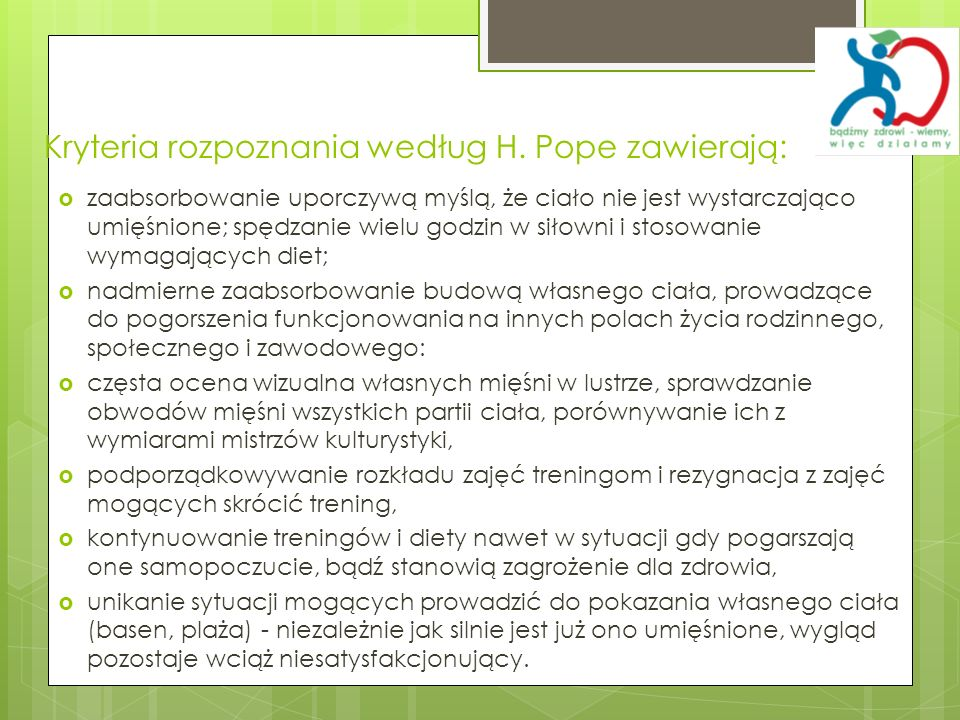 Kryteria rozpoznania według H. Pope zawierają: