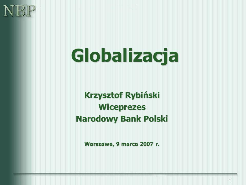 Globalizacja Krzysztof Rybiński Wiceprezes Narodowy Bank Polski
