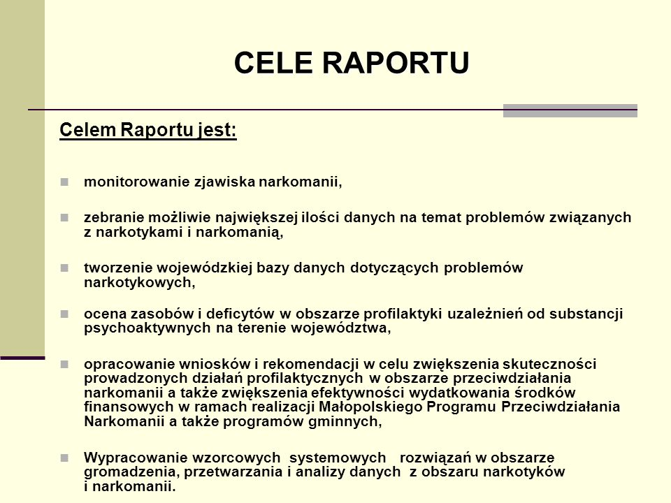 CELE RAPORTU Celem Raportu jest: monitorowanie zjawiska narkomanii,