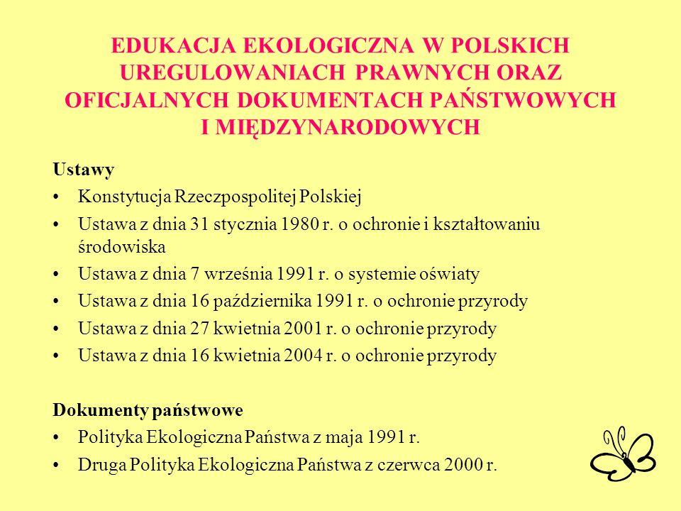 EDUKACJA EKOLOGICZNA W POLSKICH UREGULOWANIACH PRAWNYCH ORAZ OFICJALNYCH DOKUMENTACH PAŃSTWOWYCH I MIĘDZYNARODOWYCH