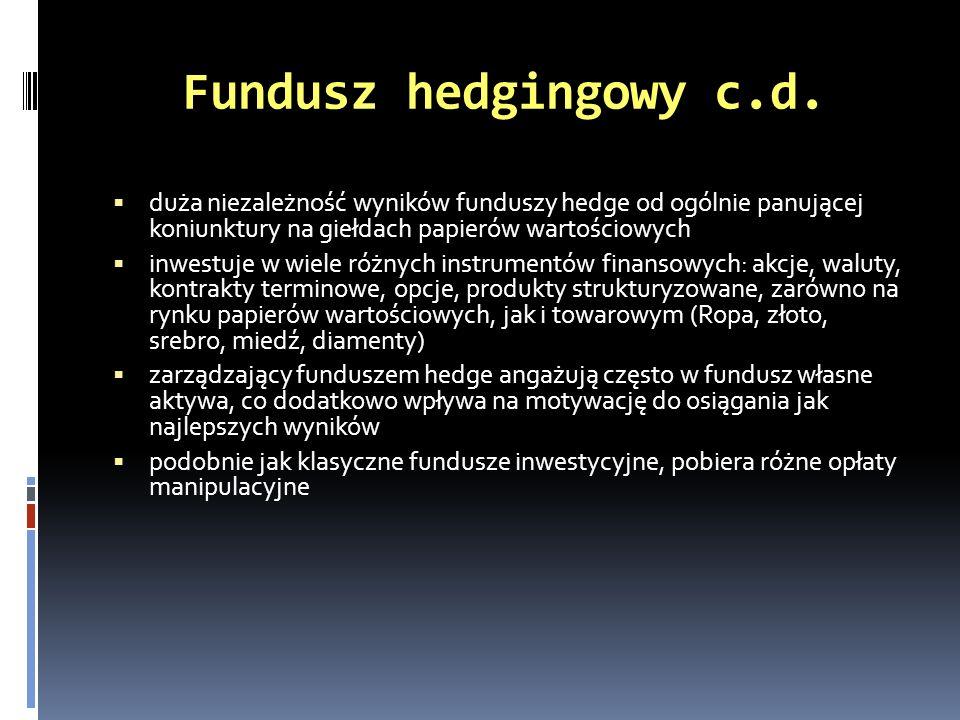 Fundusz hedgingowy c.d.duża niezależność wyników funduszy hedge od ogólnie panującej koniunktury na giełdach papierów wartościowych.