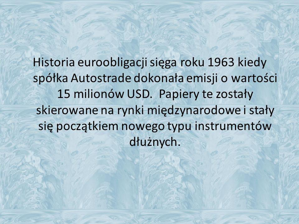Historia euroobligacji sięga roku 1963 kiedy spółka Autostrade dokonała emisji o wartości 15 milionów USD.