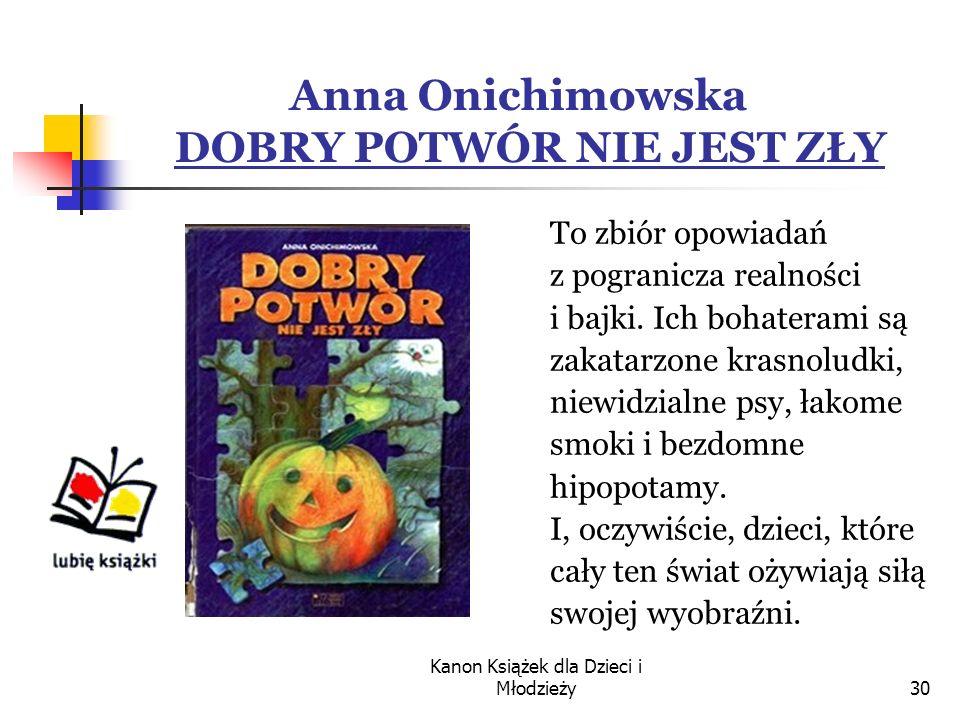 Anna Onichimowska DOBRY POTWÓR NIE JEST ZŁY