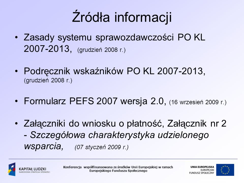 Źródła informacji Zasady systemu sprawozdawczości PO KL 2007-2013, (grudzień 2008 r.) Podręcznik wskaźników PO KL 2007-2013, (grudzień 2008 r.)