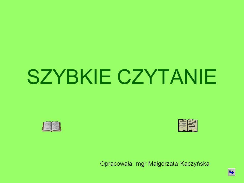 SZYBKIE CZYTANIE Opracowała: mgr Małgorzata Kaczyńska