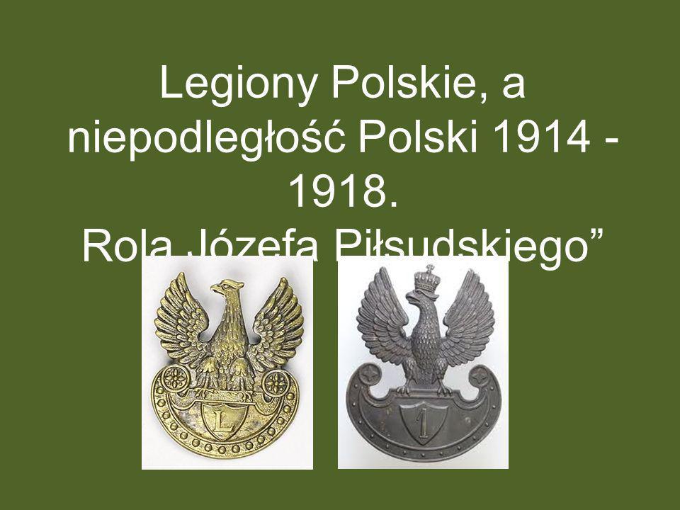 Legiony Polskie, a niepodległość Polski 1914 -1918
