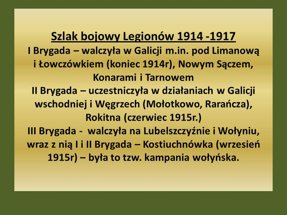 Szlak bojowy Legionów 1914 -1917 I Brygada – walczyła w Galicji m. in