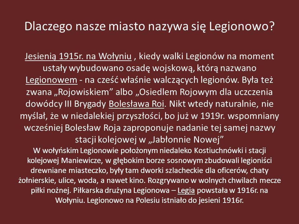 Dlaczego nasze miasto nazywa się Legionowo. Jesienią 1915r