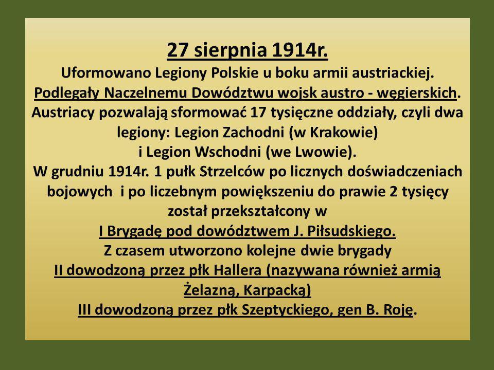 27 sierpnia 1914r. Uformowano Legiony Polskie u boku armii austriackiej.
