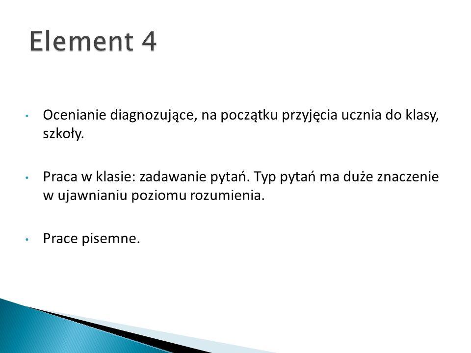 Element 4 Ocenianie diagnozujące, na początku przyjęcia ucznia do klasy, szkoły.