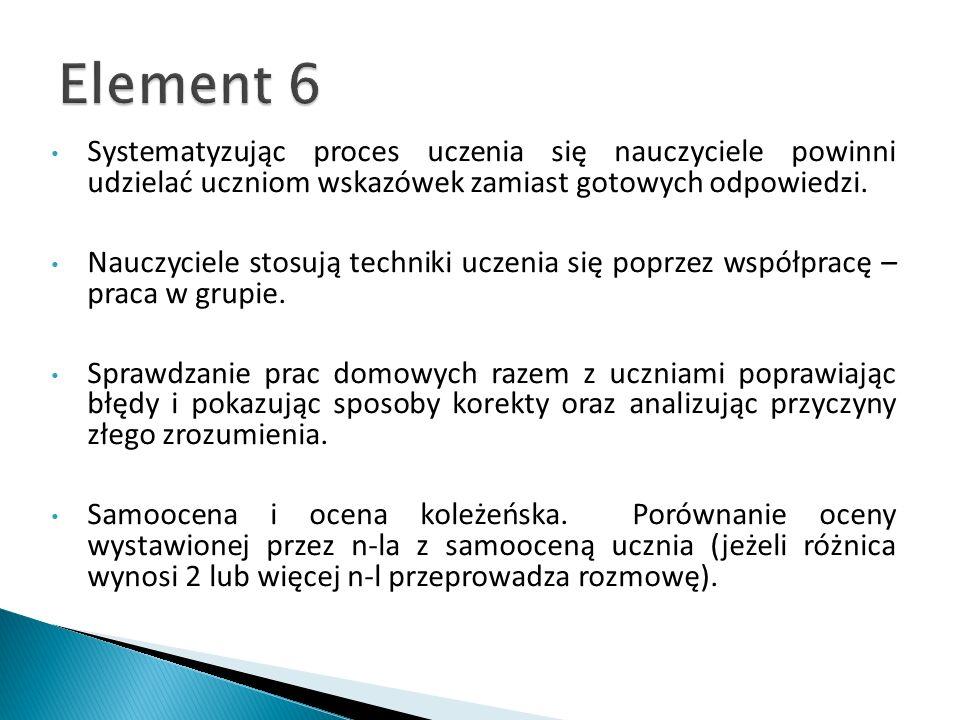 Element 6 Systematyzując proces uczenia się nauczyciele powinni udzielać uczniom wskazówek zamiast gotowych odpowiedzi.