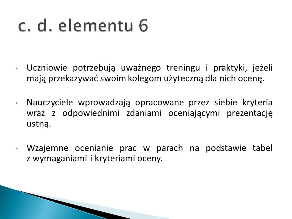 c. d. elementu 6 Uczniowie potrzebują uważnego treningu i praktyki, jeżeli mają przekazywać swoim kolegom użyteczną dla nich ocenę.