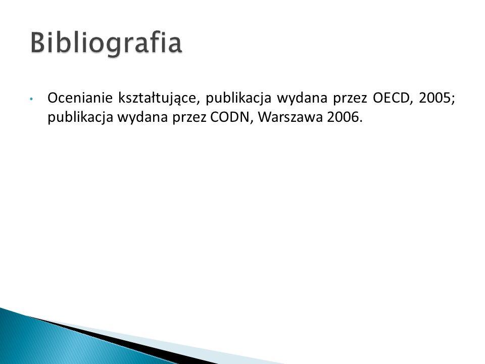 Bibliografia Ocenianie kształtujące, publikacja wydana przez OECD, 2005; publikacja wydana przez CODN, Warszawa 2006.
