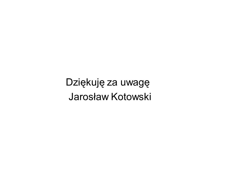 Dziękuję za uwagę Jarosław Kotowski