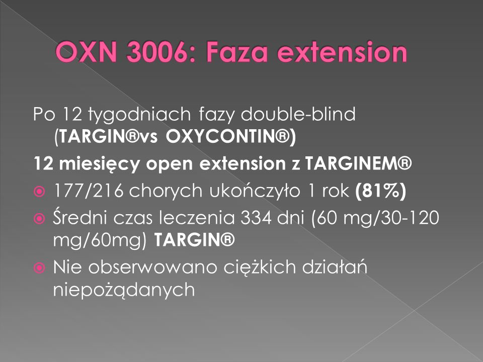 OXN 3006: Faza extensionPo 12 tygodniach fazy double-blind (TARGIN®vs OXYCONTIN®) 12 miesięcy open extension z TARGINEM®