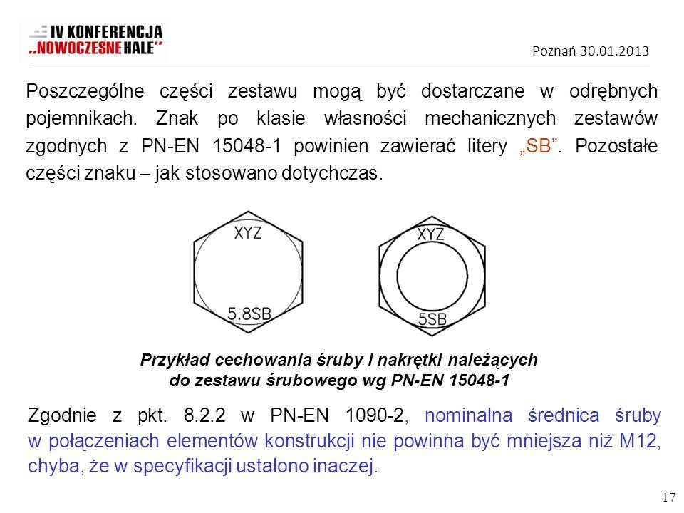 """Poszczególne części zestawu mogą być dostarczane w odrębnych pojemnikach. Znak po klasie własności mechanicznych zestawów zgodnych z PN-EN 15048-1 powinien zawierać litery """"SB . Pozostałe części znaku – jak stosowano dotychczas."""
